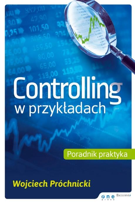 Controlling w przykładach - Poradnik praktyka - Wojciech Próchnicki