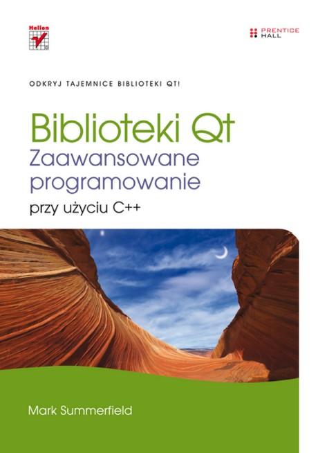Biblioteki Qt - Zaawansowane programowanie przy użyciu C++ - Mark Summerfield