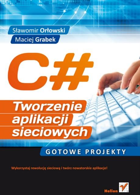 C# - Tworzenie Aplikacji Sieciowych - Gotowe Projekty - Sławomir Orłowski