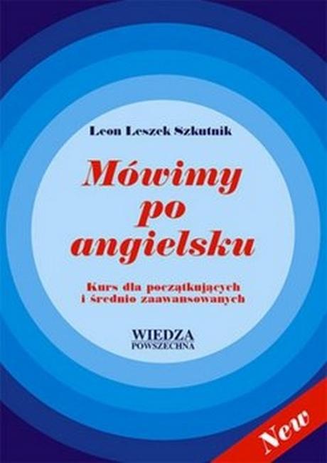 Język Angielski Dla Początkujących i Średnio Zaawansowanych - Mówimy Po Angielsku - Szkutnik Leon