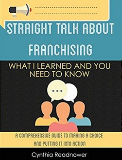 Straight Talk About Franchising What I Learned and You Need to Know