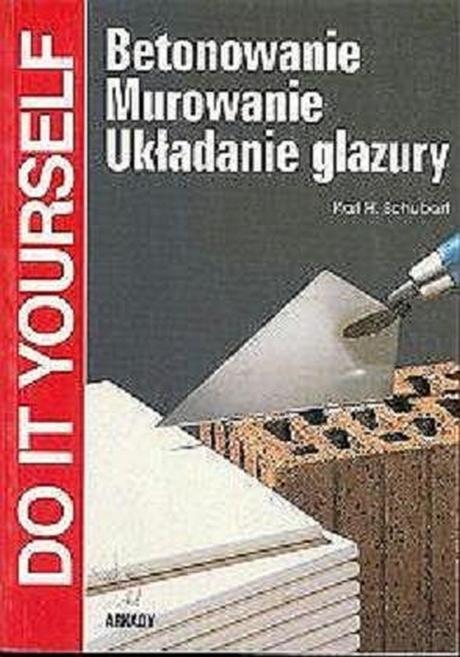 Betonowanie, Murowanie, Układanie Glazury - Schubert. K