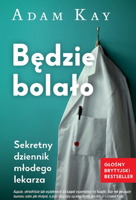 Będzie Bolało - Sekretny Dziennik Młodego Lekarza - Kay Adam
