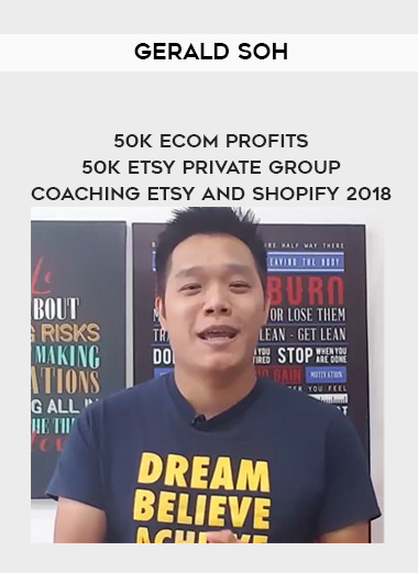 GERALD SOH - 50K eCom Profits with Etsy and Shopify(2018)