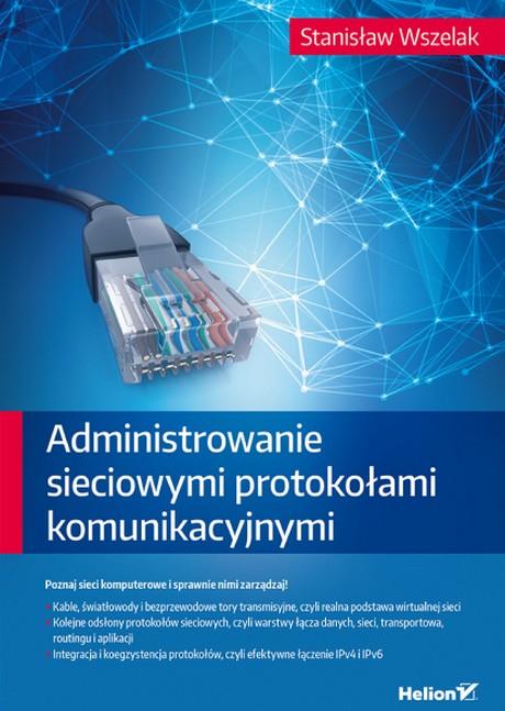 Administrowanie sieciowymi protokołami komunikacyjnymi - Stanisław Wszelak