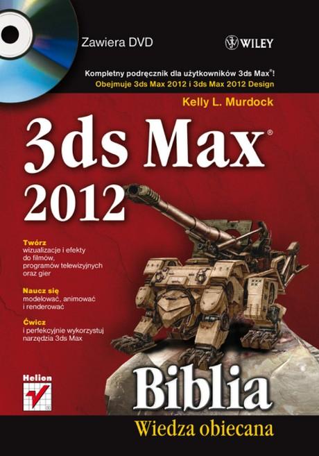 3ds Max 2012 - Biblia Wiedza Obiecana - Kelly L. Murdock