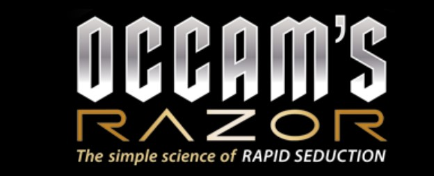 OCCAM'S RAZOR  - The Simple Science Of Rapid Seduction