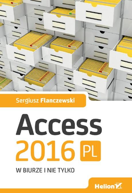 Access 2016 PL w biurze i nie tylko - Sergiusz Flanczewski