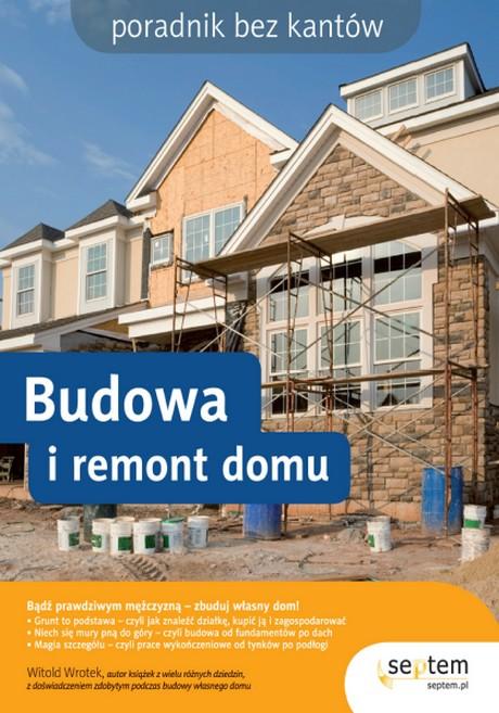 Budowa i remont domu - Poradnik bez kantów - Witold Wrotek