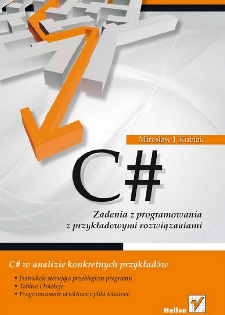 C# - Zadania z Programowania z Przykładowymi Rozwiązaniami - Kubiak M.