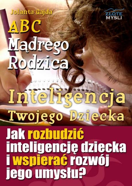 ABC Mądrego Rodzica - Inteligencja Twojego Dziecka - Jolanta Gajda