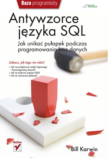 Antywzorce Języka SQL - Jak Unikać Pułapek Podczas Programowania Baz Danych - Bill Karwin