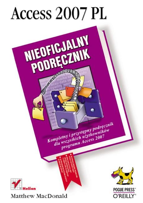 Access 2007 PL. Nieoficjalny podręcznik - Matthew MacDonald