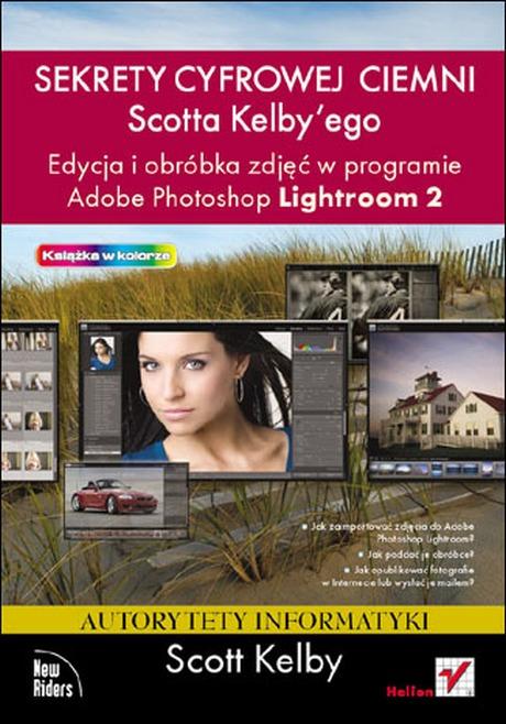 Sekrety cyfrowej ciemni Scotta Kelbyego - Edycja i obróbka zdjęć w programie Adobe Photoshop Lightroom 2