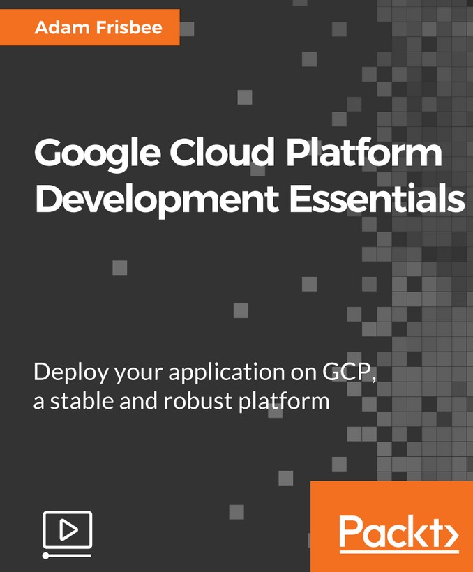 Packt Google Cloud Platform Development Essentials