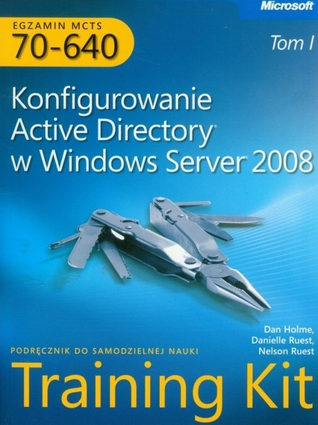 Egzamin MCTS 70-640 - Konfigurowanie Active Directory w Windows Server 2008 - Training Kit Tom 1