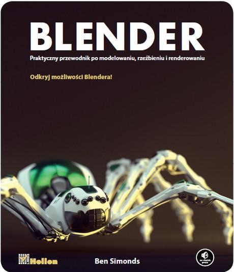 Blender - Praktyczny przewodnik po modelowaniu, rzeźbieniu i renderowaniu