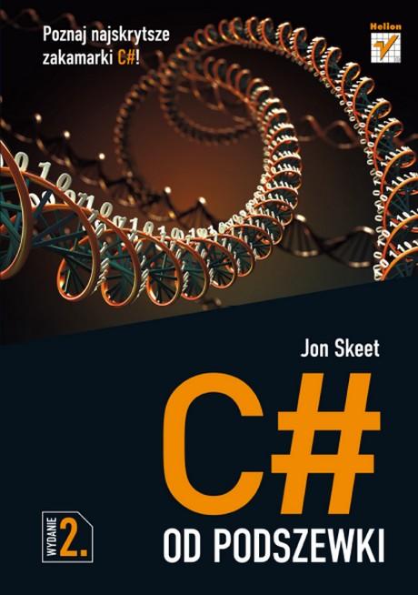 C# Od Podszewki - Poznaj najskrytsze zakamarki C#! - Wydanie II - Jon Skeet