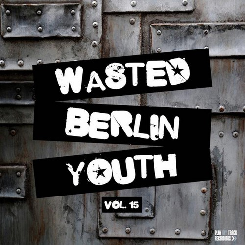 VA - Play My Track Recordings - Wasted Berlin Youth, Vol. 15 (2019)