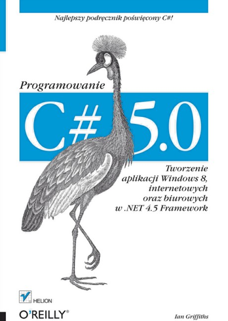 C# 5.0 - Programowanie - Tworzenie aplikacji Windows 8, internetowych oraz biurowych w .NET 4.5 Framework