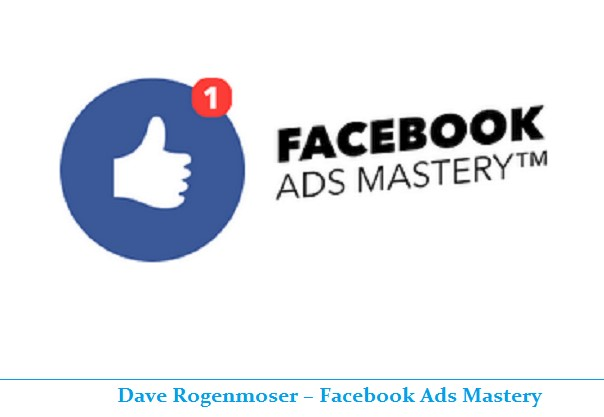 Dave Rogenmoser - Facebook Ads Mastery