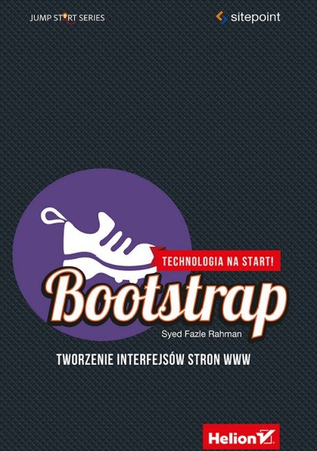 Bootstrap - Tworzenie interfejsów stron WWW. Technologia na start!