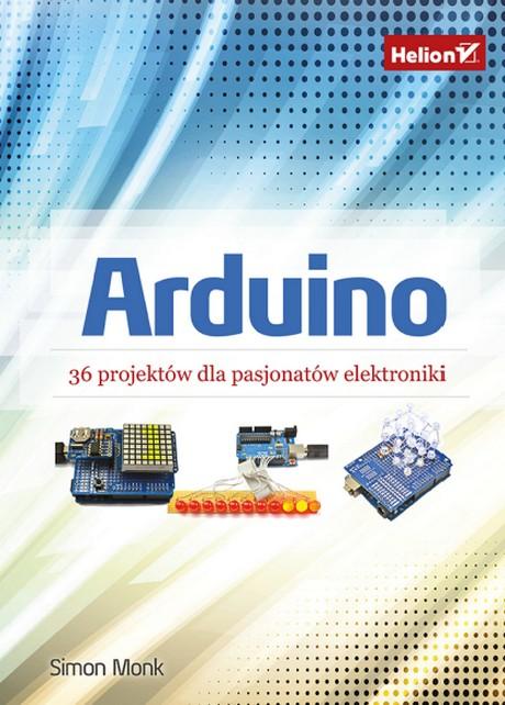 Arduino - 36 projektów dla pasjonatów elektroniki - Simon Monk