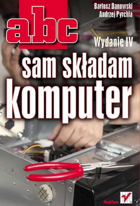 ABC sam składam komputer - Wydanie IV - Bartosz Danowski, Andrzej Pyrchla