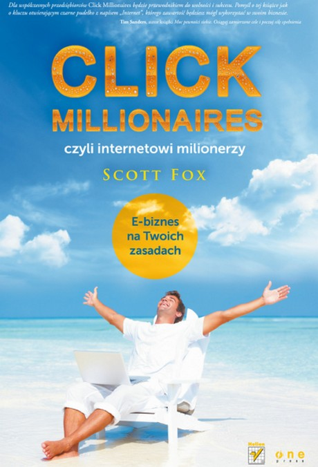 Click Millionaires czyli internetowi milionerzy - E-biznes na twoich zasadach - Scott Fox