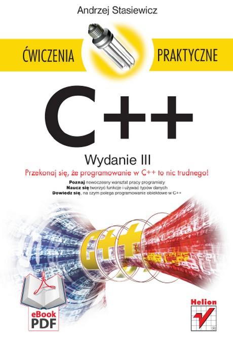C++ - Ćwiczenia Praktyczne - Przekonaj się że programowanie w C++ to nic trudnego! - Wydanie III