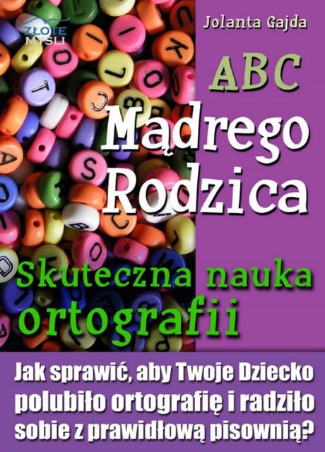 ABC Mądrego Rodzica - Skuteczna Nauka Ortografii - Jolanta Gajda