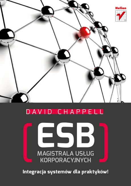 ESB - Magistrala Usług Korporacyjnych - Integracja systemów dla praktyków! - David Chappell