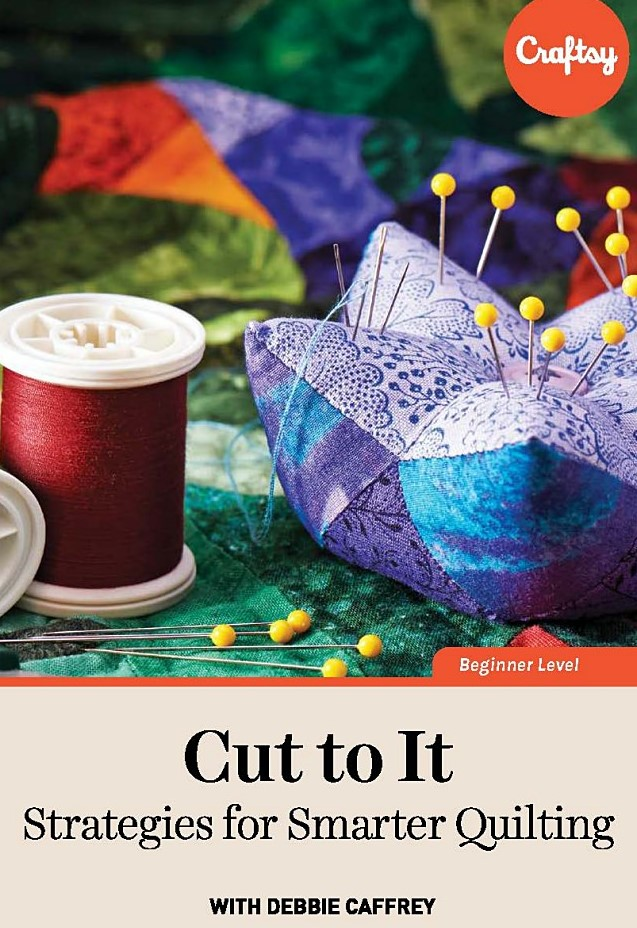 Cut to It - Strategies for Smarter Quilting (TTC Craftsy Video)