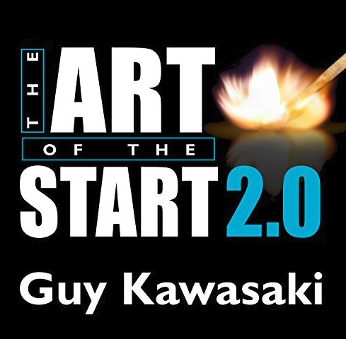 Guy Kawasaki - The Art of the Start 2.0: The Time-Tested, Battle-Hardened Guide for Anyone Starting ...