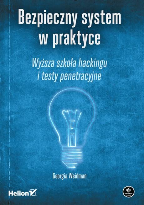 Bezpieczny System w Praktyce - Wyższa Szkoła Hackingu i Testy Penetracyjne