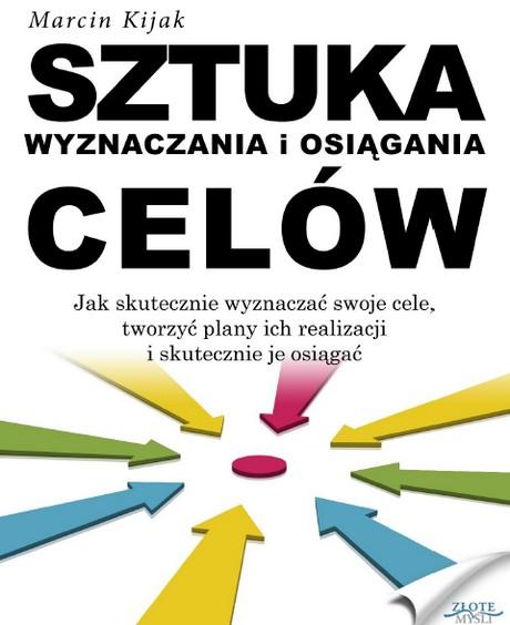 Sztuka Wyznaczania I Osiągania Celów - Marcin Kijak