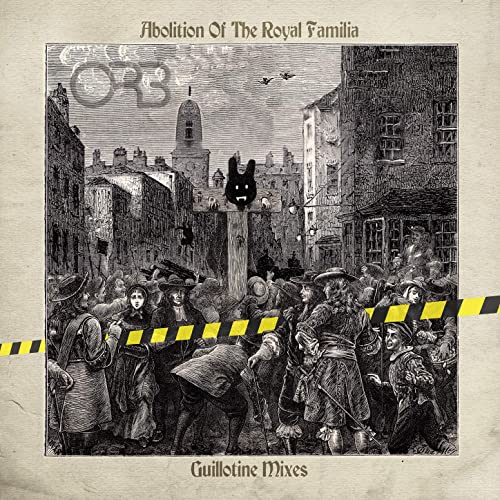 The Orb — Abolition Of The Royal Familia: Guillotine Mixes (2021)