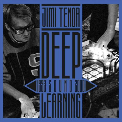 Jimi Tenor — Deep Sound Learning (1993 — 2000) (2021)