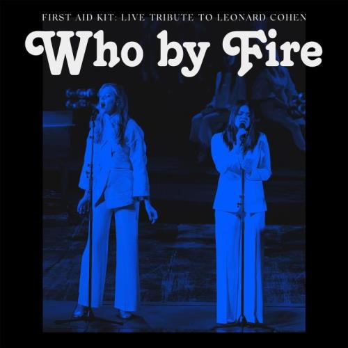 First Aid Kit — Who By Fire: Live Tribute To Leonard Cohen (2021)