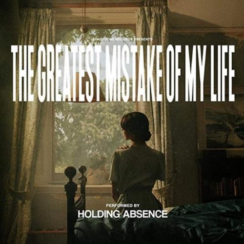 Holding Absence — The Greatest Mistake Of My Life (2021)