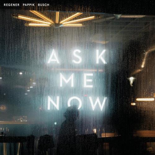 Regener Pappik Busch — Ask Me Now (2021)