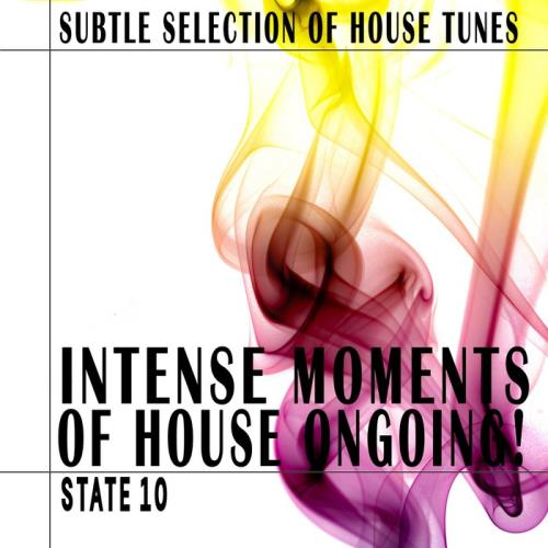 Intense Moments Of House Ongoing! - State 10 (2021)