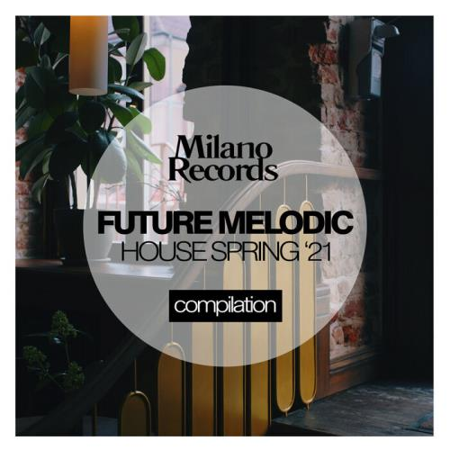 Future Melodic House Spring '21 (2021)