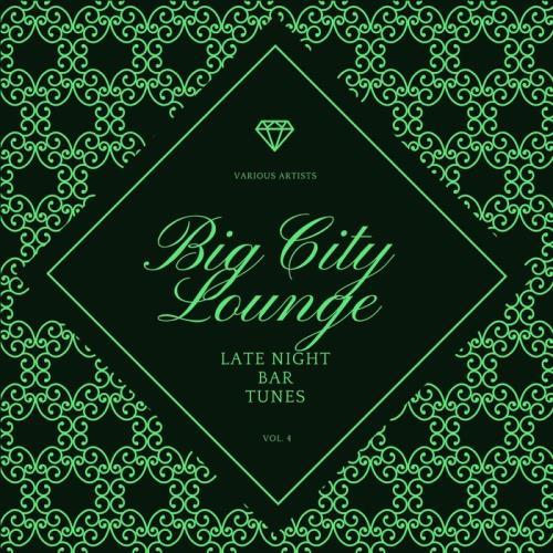Big City Lounge, Vol. 4 (Late Night Bar Tunes) (2021)