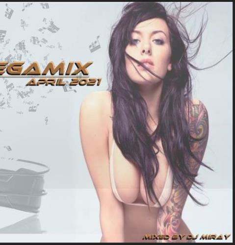 Dance Megamix April 2021 (Mixed By DJ Miray) (2021)