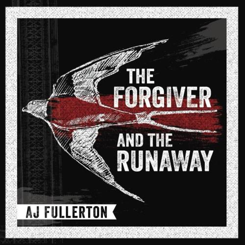 AJ Fullerton — The Forgiver and the Runaway (2021)