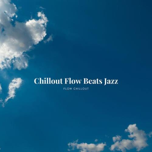 Flow Chillout — Chillout Flow Beats Jazz (2021)
