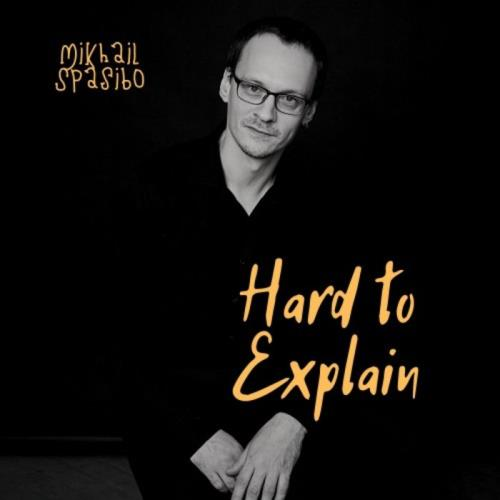 Mikhail Spasibo — Hard to Explain (2021)