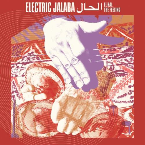 Electric Jalaba — El Hal / The Feeling (2021)