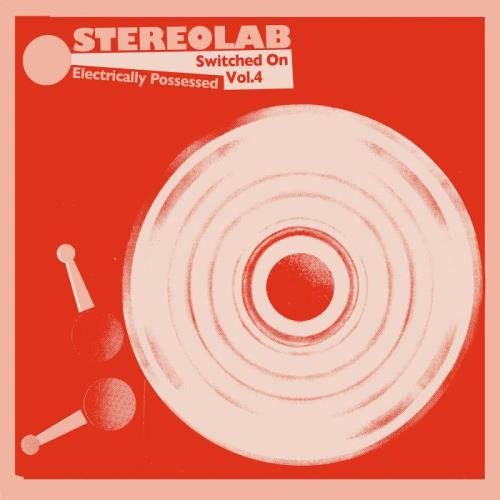 Stereolab — Electrically Possessed [Switched On Volume 4] (2021)